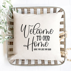 Welcome To Your Home Hope You Like Dog Hair Pillow Cover