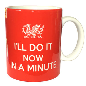 I'll Do It Now, In A Minute Wales Dialect Mug [wh260]