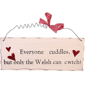 'Only The Welsh Cwtch' Contemporary Shabby Chic Sign [AliG]