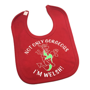 Not Only Gorgeous I'm Welsh Baby Bib [red]