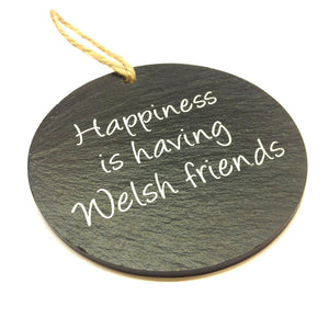 Happiness is Having Welsh Friends 4in Slate Hanging Plaque