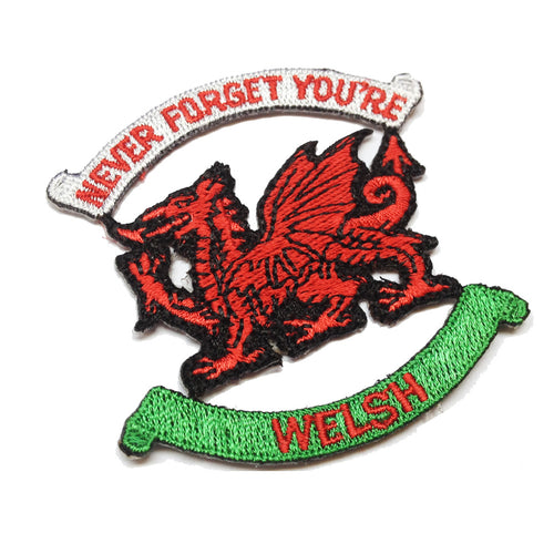 Never Forget You're Welsh Embroidered Patch
