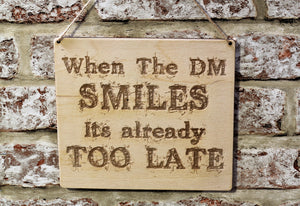 When The DM Smiles I'ts Already Too Late Wooden Sign