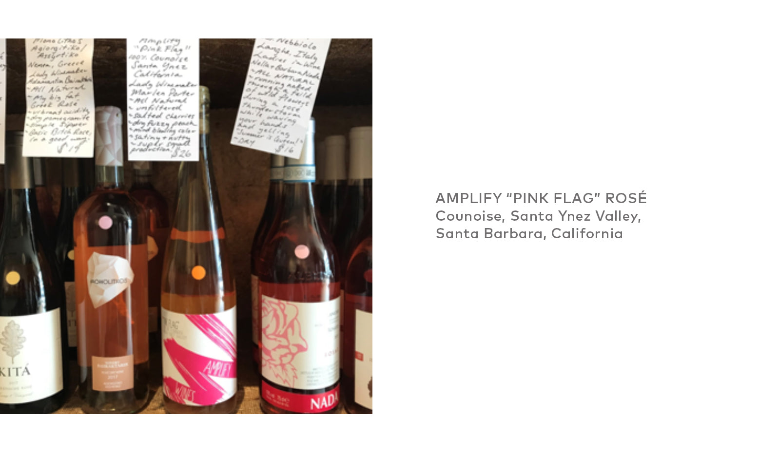 "Amplify ""Pink Flag"" Rosé of Counoise, Santa Ynez Valley, Santa Barbara, California."