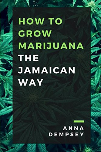 How To Grow Marijuana: The Jamaican Way