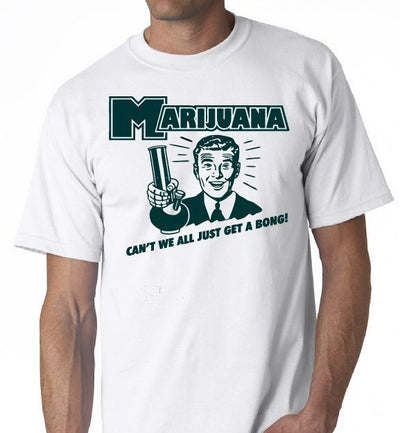 Can't We All Just Get A Bong Weed T-Shirt