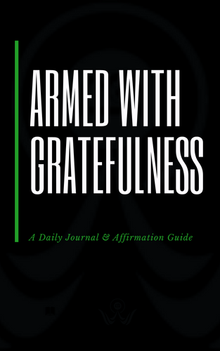 PRE-ORDER NEW JOURNAL!! ARMED WITH GRATEFULNESS: A Daily Journal & Affirmation Guide