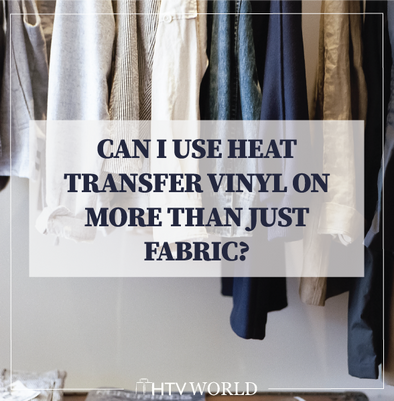 Can I Use Heat Transfer Vinyl on More than Just Fabric?