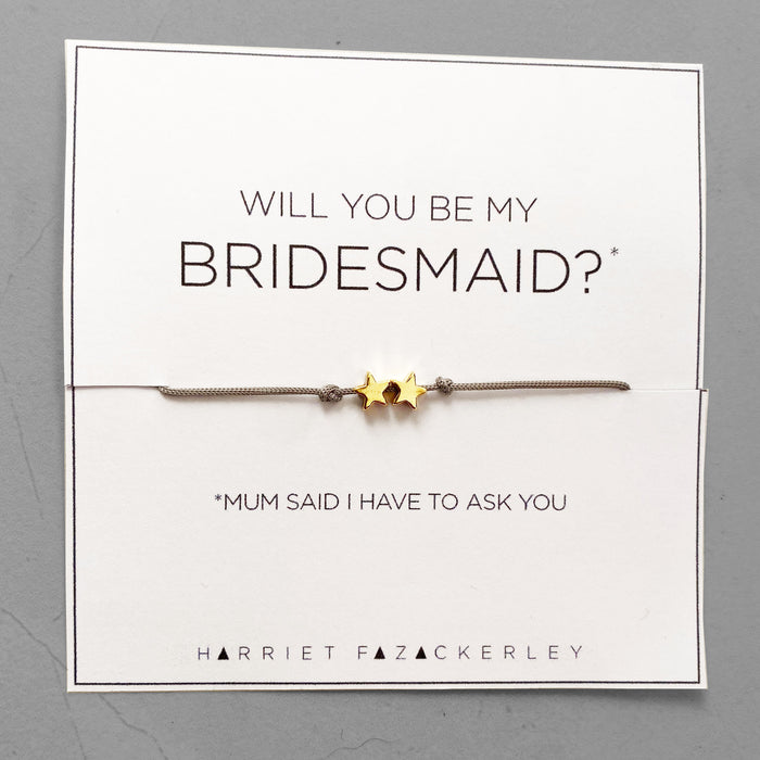 Will you be my bridesmaid? (Mum said I have to ask you)