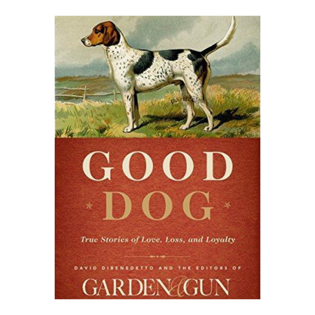 Good Dog: True Stories of Love, Loss, & Loyalty