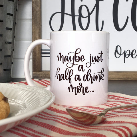 Maybe just a half a drink more | Ceramic mugs | Winter Mug | Funny Mug