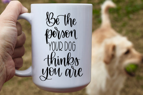 Be the person your dog thinks you are | Ceramic mug