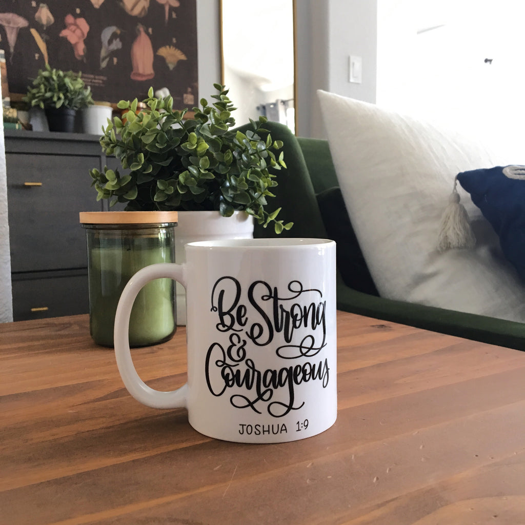 Be Strong and Courageous | Ceramic Mug