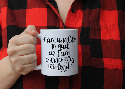 I am unable to quit as I am currently too legit | mc hammer inspired mug