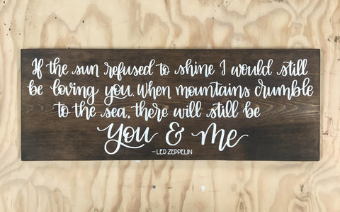 If the Sun refused to shine ...there will still be you & me - Led Zeppelin | 11 x 30