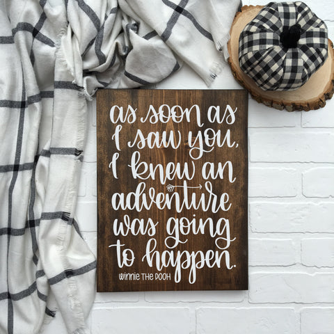 As soon as I saw you, I knew an adventure was going to happen | Winnie the Pooh | 12x15 Wood Sign