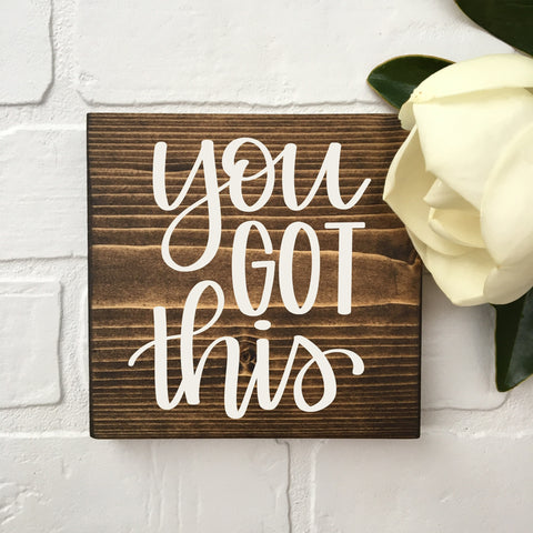 You Got This | 5.5x5.5 | Mini Wood Sign
