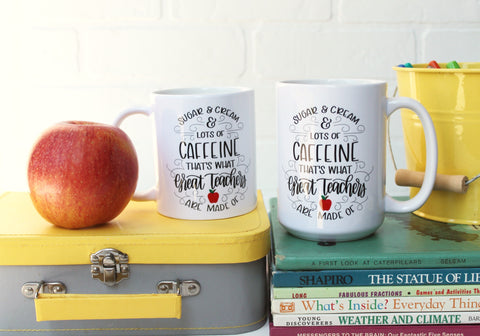 READY TO SHIP Sugar and Cream and lots of Caffeine that's what Great Teachers are made of | Ceramic mug