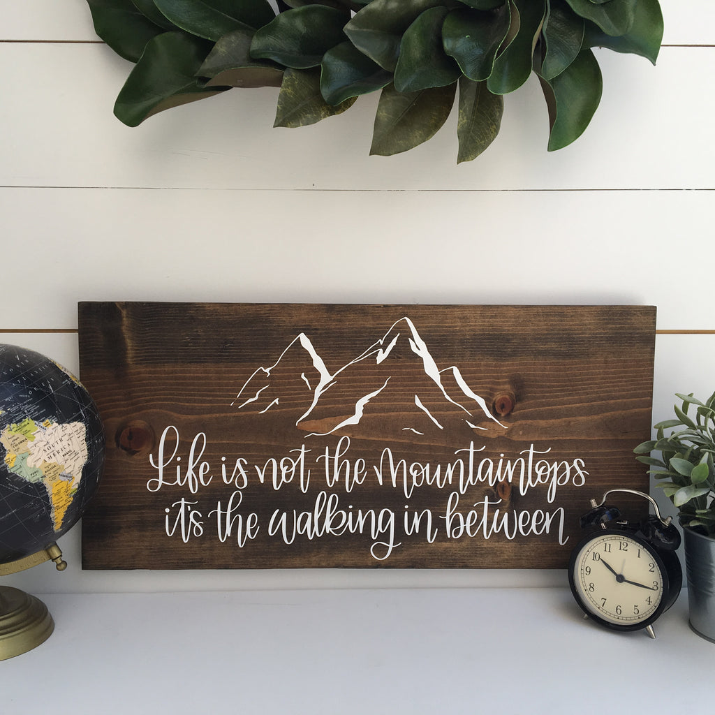 Life isn't the Mountaintops, its the walking in between | 11x24 | Wood Sign
