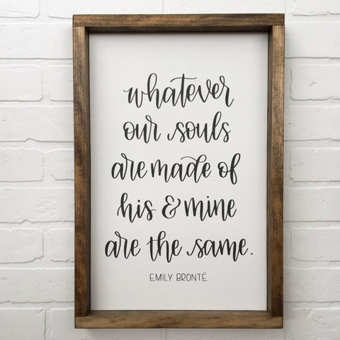 "Whatever our Souls are Made of His and Mine are the Same. - Emily Brontë | 13""x24"" 