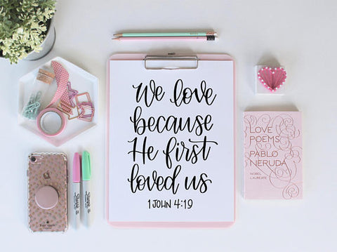 We love because He first loved us 1 John 4:19 | Digital Download Print
