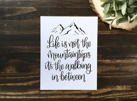 Life is not the mountaintops its the walking in between | Digital Download Print