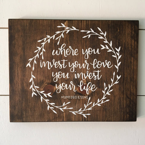 Where You Invest your Love, You Invest your Life - Mumford and Sons Wood Sign