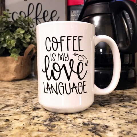 Coffee is my love language-15oz white ceramic mug