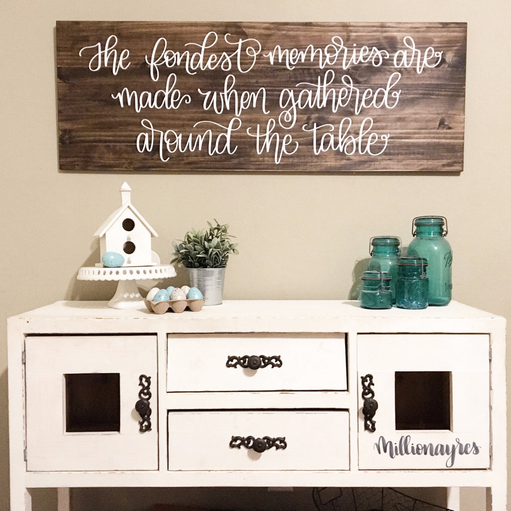 The Fondest memories are made when gathered around the table | 17 x 48 | Wood Sign