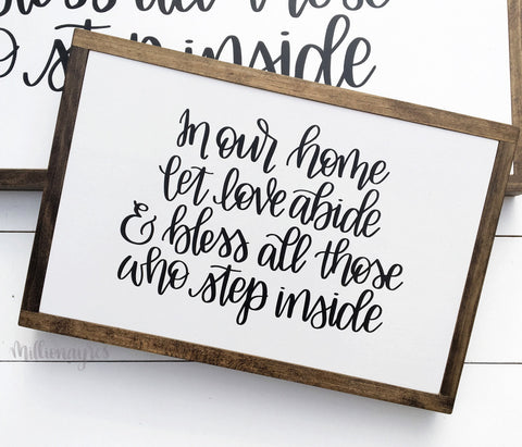 In our home let love abide and bless all those who step inside | 13 x 19.5 | Framed Wood Sign