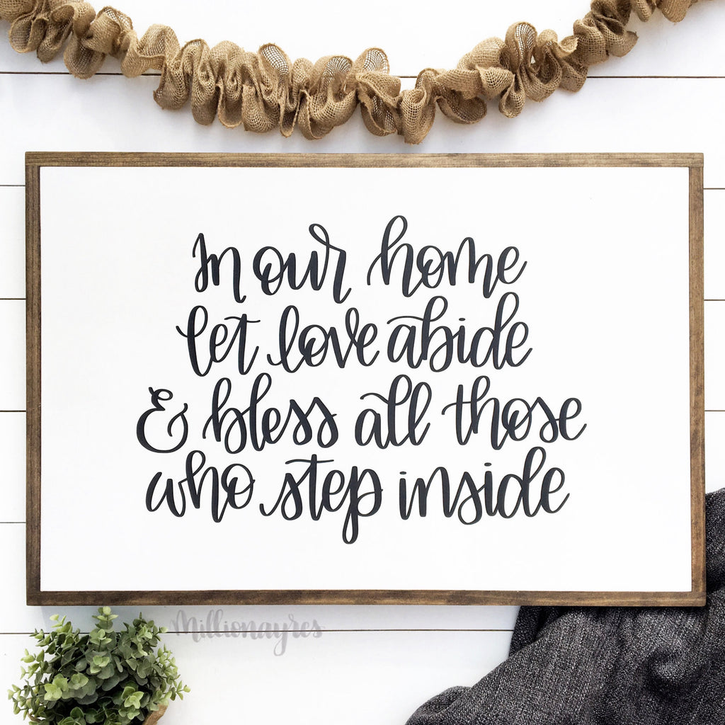 READY TO SHIP 24 x 36 | In our home let love abide and bless all those who step inside - Framed Wood Sign