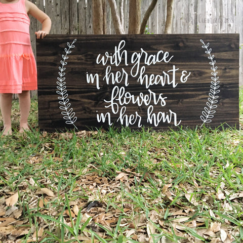 23 x 48 |   With grace in her heart and flowers in her hair | Wood Sign
