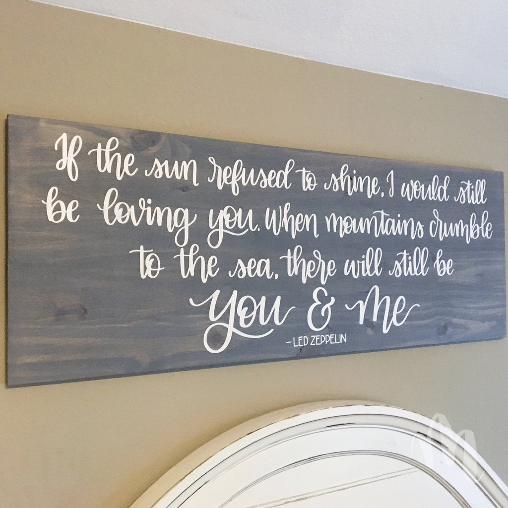 If the Sun refused to shine ...there will still be you & me - Led Zeppelin | 17 x 48
