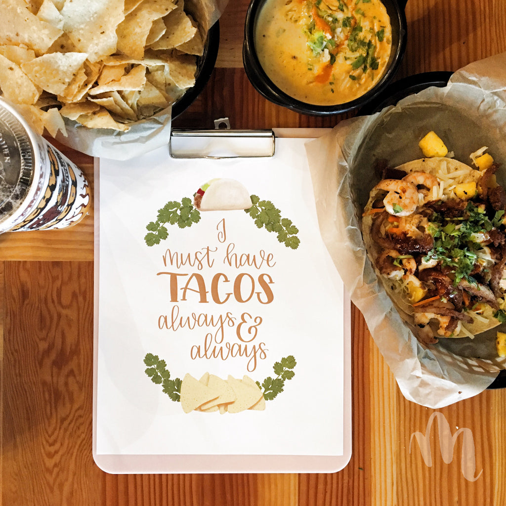 I must have Tacos Always and Always | INSTANT DOWNLOAD | MillionAyres