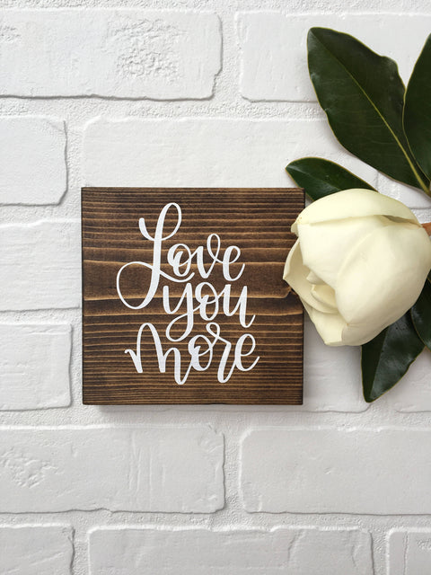Love you more | 5.5x5.5 | Mini Wood Sign
