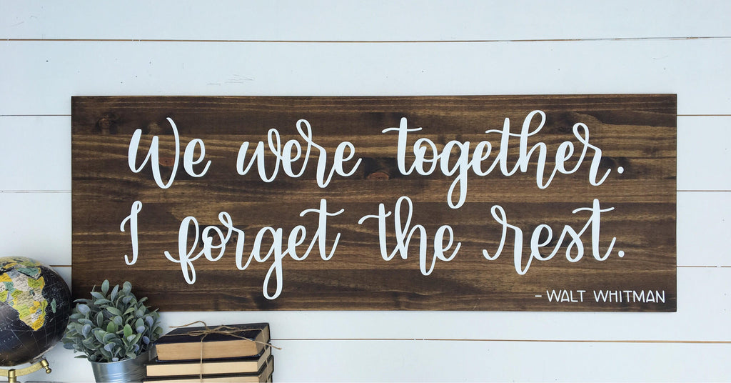 We were together. I forget the rest - Walt Whitman | 17 x 48 | Wood Sign