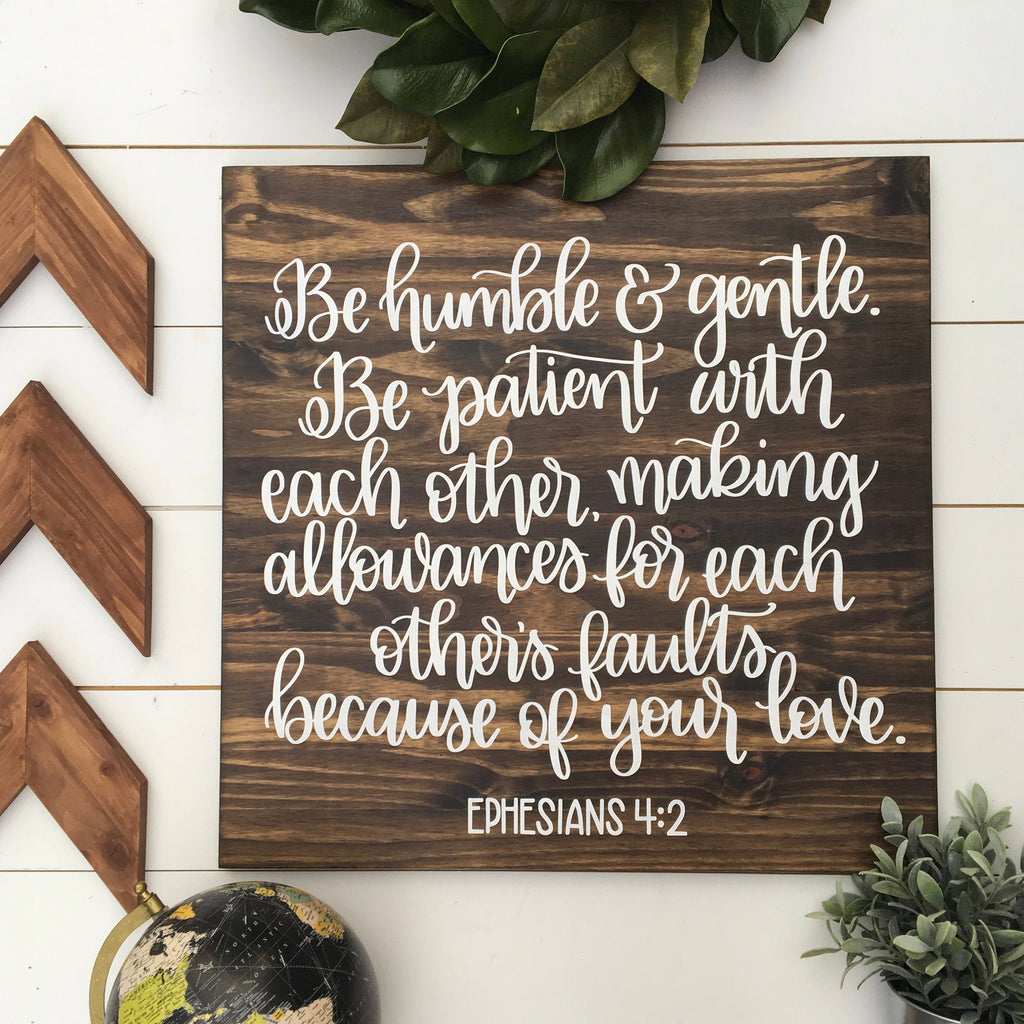 23 x 23 | Be humble & gentle. Be patient ... because of your love. Eph 4:2