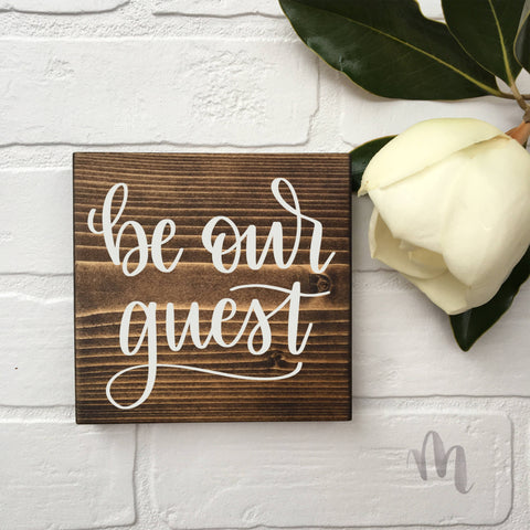 "Be our guest | 5.5""x5.5"" Mini Wood Sign"