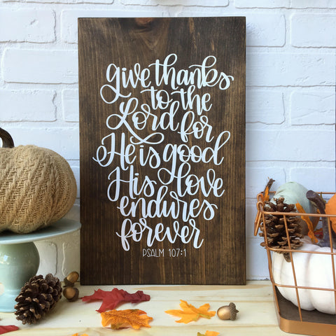 READY TO SHIP Give Thanks to the Lord for He is Good His Love endures Forever Psalm 107:1
