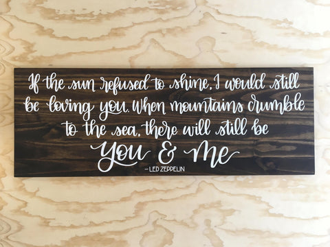 READY TO SHIP 17 x 48 |  *CHIPPED*  If the Sun refused to shine ...there will still be you & me | Led Zeppelin