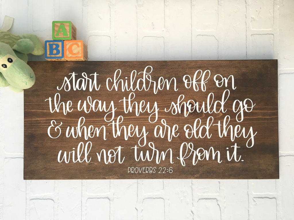 Start children off on the way they should ... they will not turn from it - Proverbs 22:6 | 11x24 |