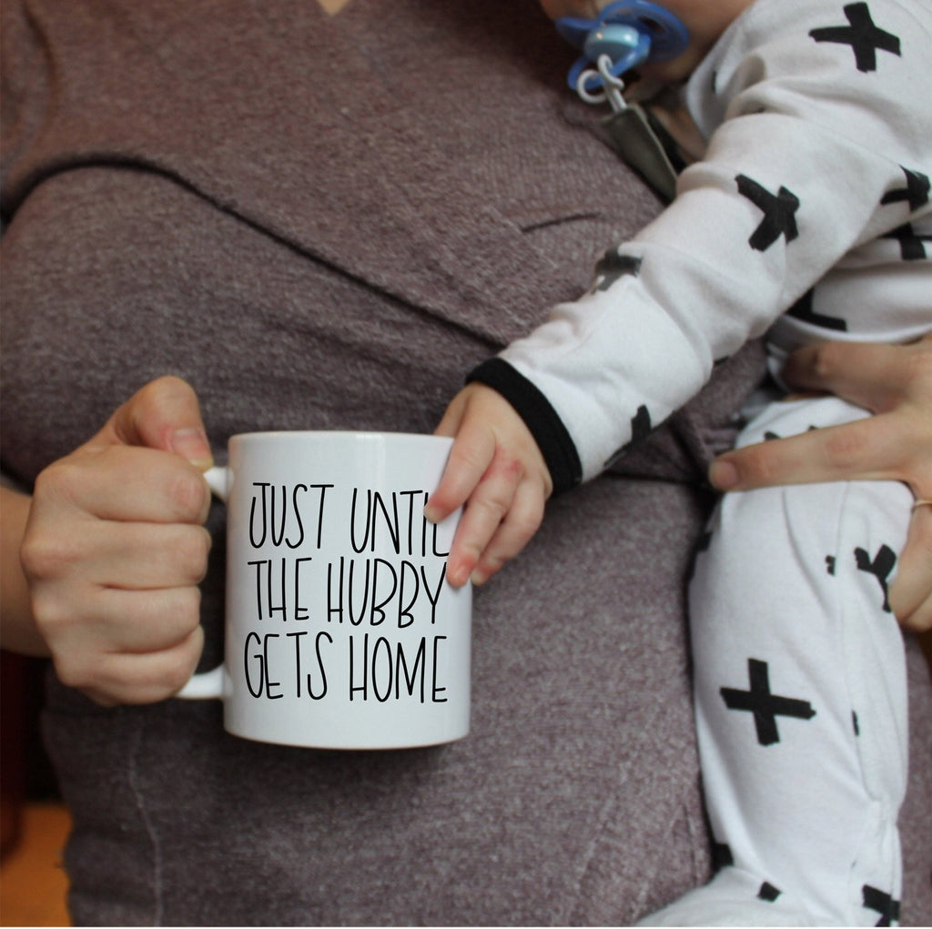 Just until the hubby gets home | Funny mugs | mom mugs | mommy mugs