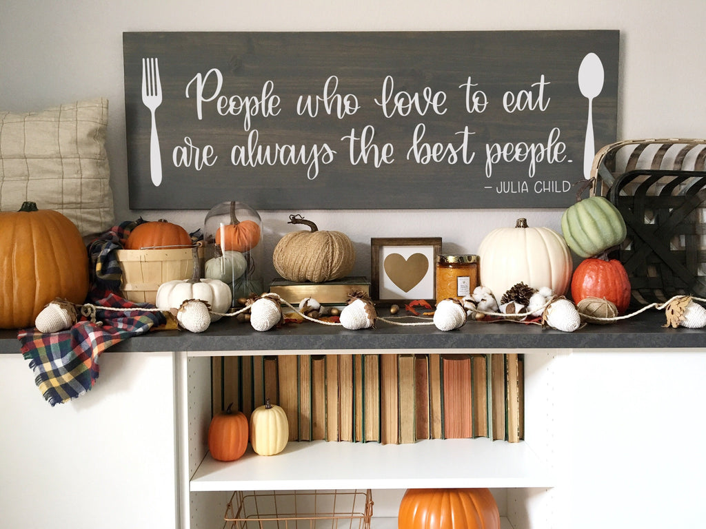 People who love to eat are always the best people | Julia Child | 17x48