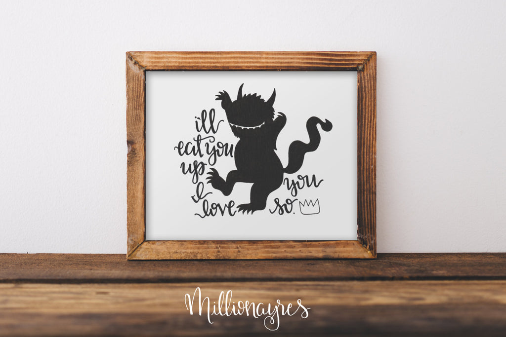 I'll eat you up I love you so | Where the wild things are inspired print