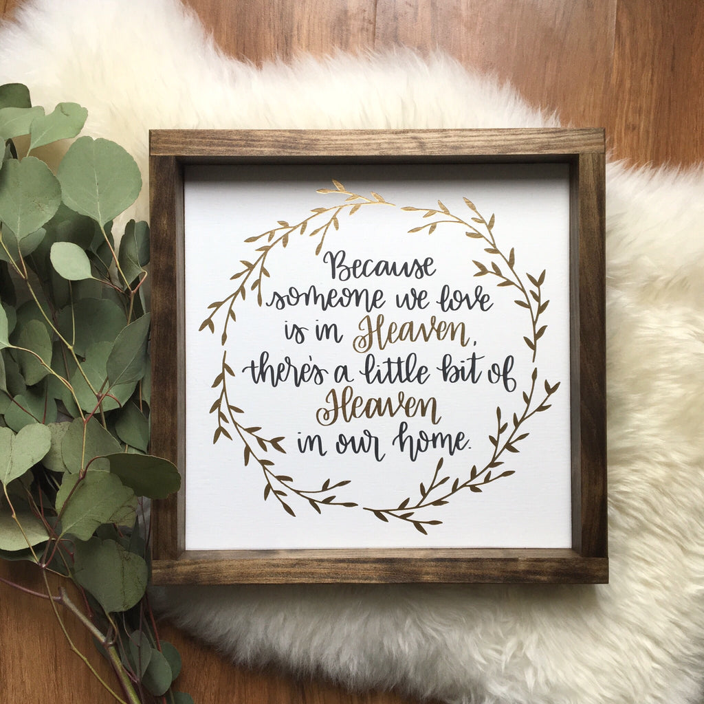 Because someone we love is in Heaven, there's a little bit of Heaven in our home | Framed Wood Sign