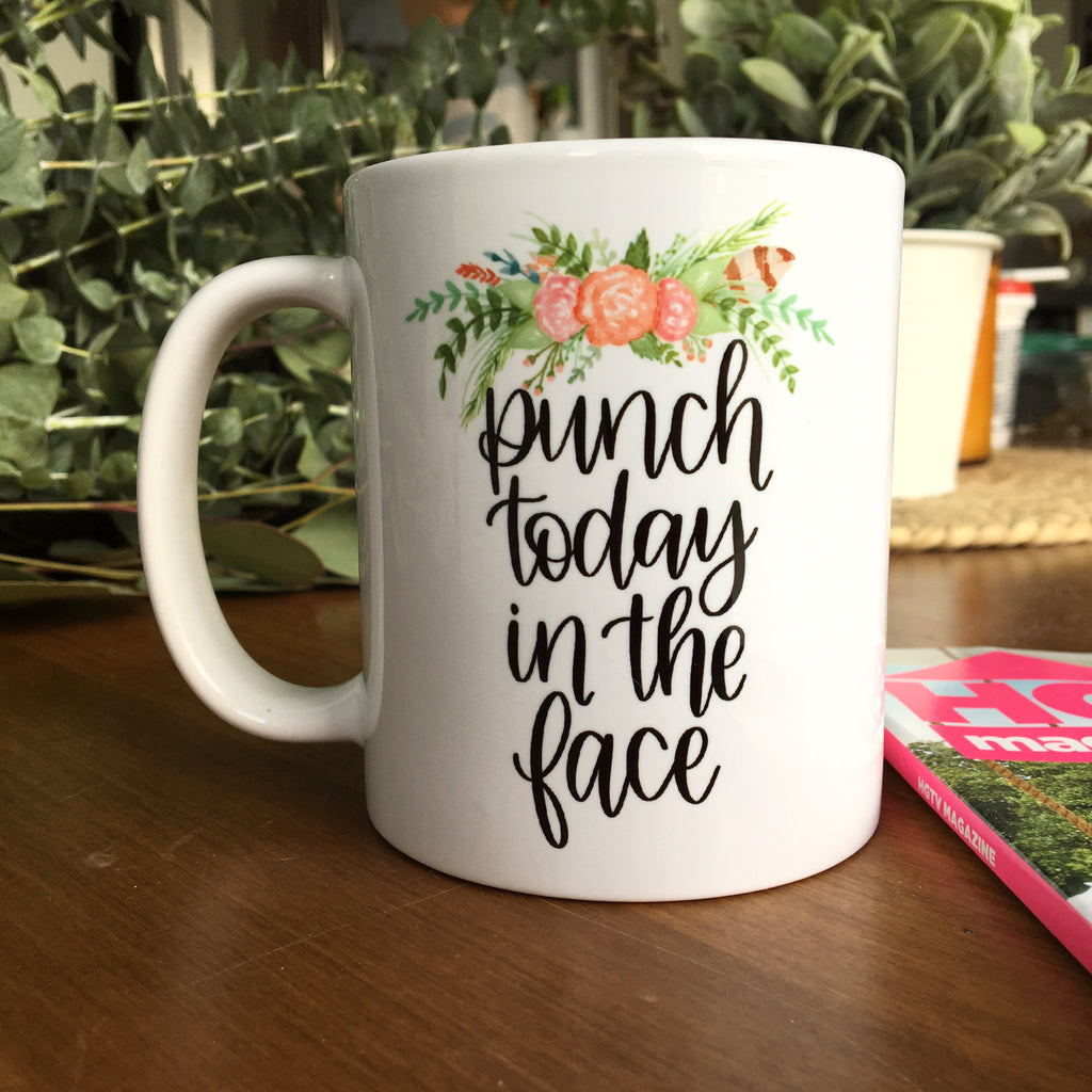 READY TO SHIP Punch today in the face  | Ceramic mug