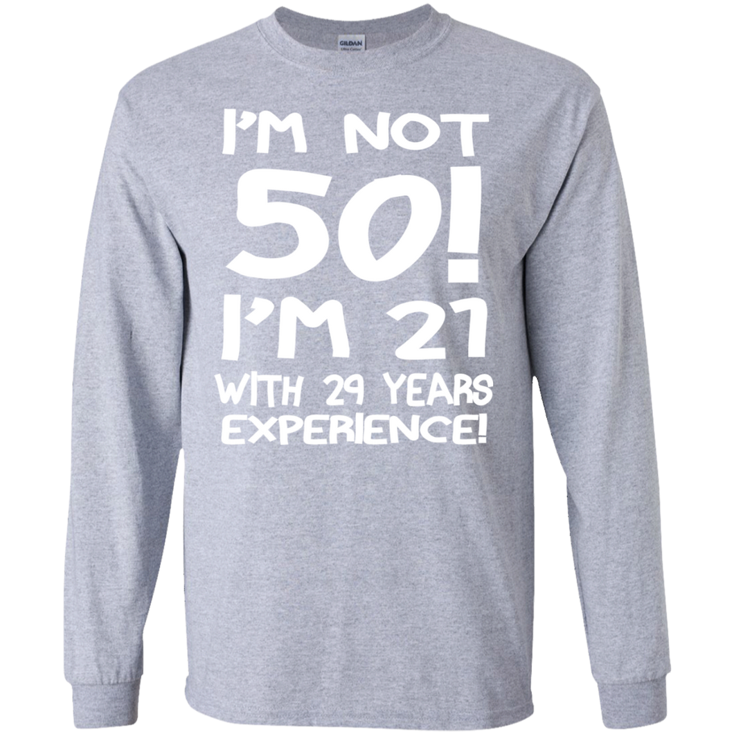 Im Not 50 Im 21 With 29 Years Experience Ultra Cotton T-Shirt