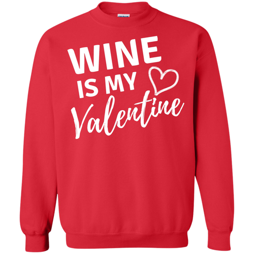 Wine is my Valentine Crewneck Pullover Sweatshirt
