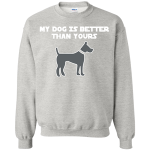 My Dog Is Better Than Yours Crewneck Pullover Sweatshirt