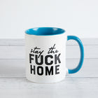 STAY THE FUCK HOME Mug with Color Inside
